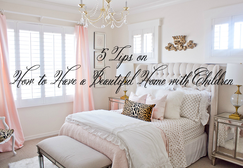 5 tips on how to have a beautiful home with children